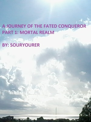 A JOURNEY OF THE FATED CONQUEROR PART 1: MORTAL REALM