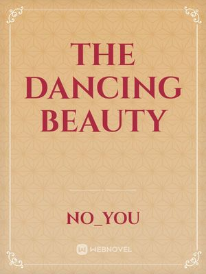 The Dancing beauty