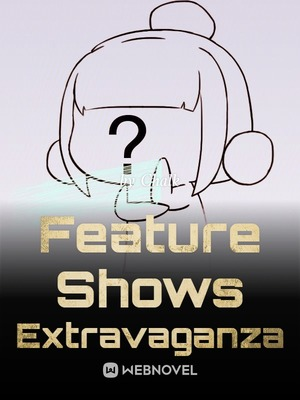 Feature Shows Extravaganza