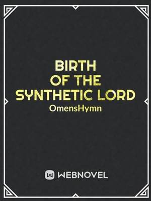 Birth of the Synthetic Lord
