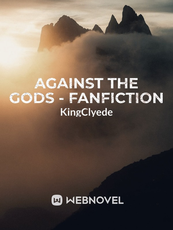 Against The Gods - Fanfiction