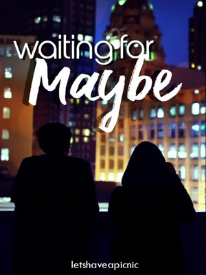 Waiting For Maybe
