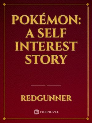 Pokémon: A Self interest story