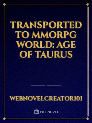 Transported to MMORPG World: Age of Taurus