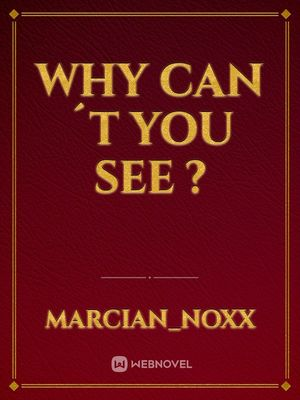 Why can´t you see ?