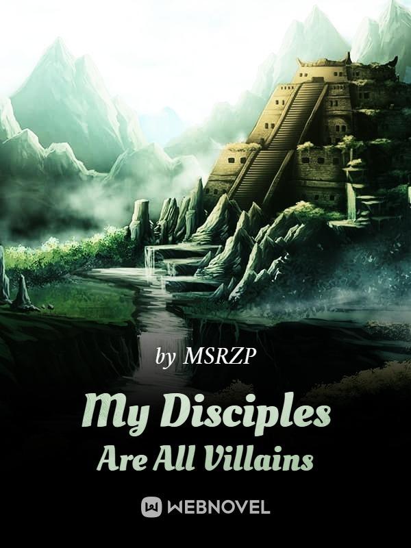 My Disciples Are All Villains web novel