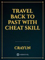 Travel back to past with cheat skill