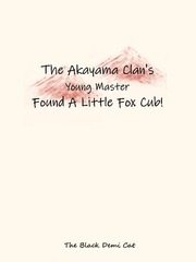 The Akayama Clan's Young Master Found A Little Fox Cub!