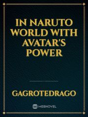 In naruto world with Avatar's power