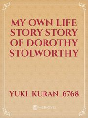 My own life story story of Dorothy Stolworthy