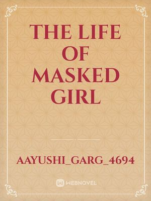 THE LIFE OF MASKED GIRL