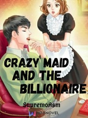 Crazy Maid and the Billionaire [ENGLISH NOVEL]