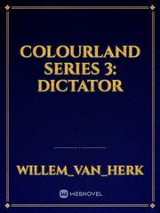 Colourland Series 3: Dictator
