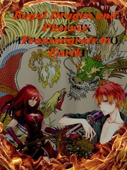 ROYAL DRAGON AND PHOENIX TRANSMIGRATE TO EARTH