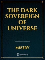 The Dark Sovereign of Universe