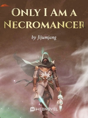 Only I Am a Necromancer