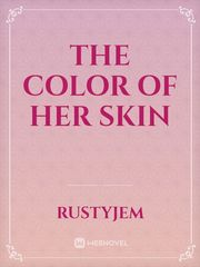The Color Of Her Skin
