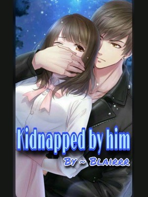 Kidnapped by him