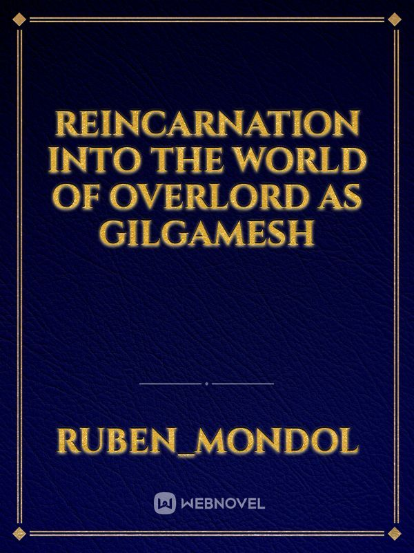 reincarnation into the world of overlord as Gilgamesh