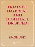 Trials of Daybreak and Nightfall [Dropped]