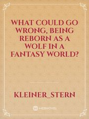 What could go wrong, being reborn as a wolf in a fantasy world?