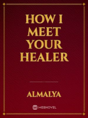 How I meet your Healer