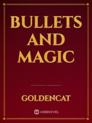 Bullets and Magic