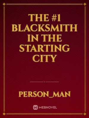 The #1 Blacksmith In The Starting City