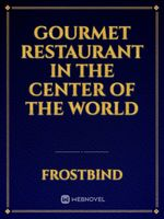Gourmet Restaurant In the Center of the World