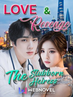 LOVE & REVENGE: THE STUBBORN HEIRESS (Taglish)