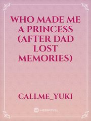 Who made me a princess (After dad lost memories)