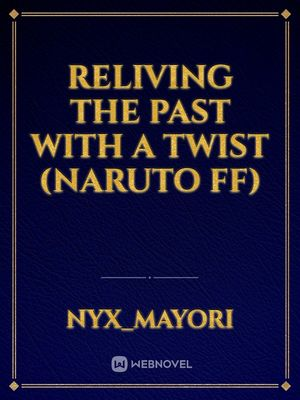 Reliving the past with a twist (Naruto ff)