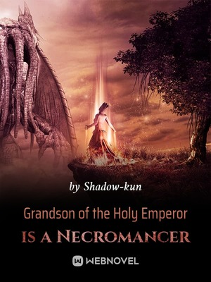 Grandson of the Holy Emperor is a Necromancer