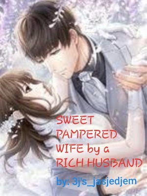 Sweet Pampered wife by a Rich Husband