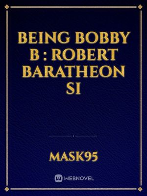 Being Bobby B : Robert Baratheo SI