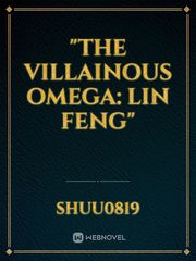 """The Villainous Omega: Lin Feng"""