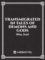 Transmigrated in Tales of Demons and Gods [Completed]