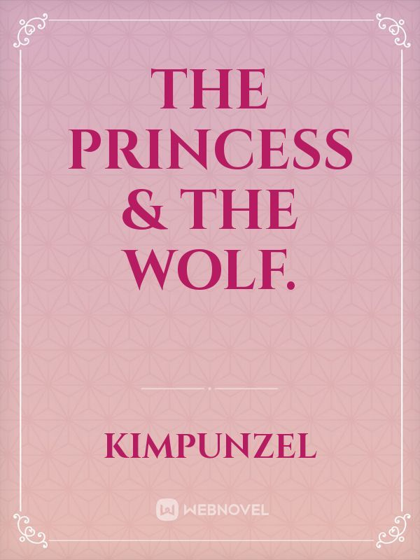 The Princess & The Wolf.