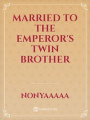 Married to the Emperor's Twin Brother