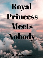 Royal Princess meets Nobody
