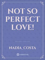 Not So Perfect Love!