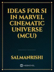 Ideas for SI in Marvel Cinematic Universe (MCU)