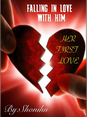 FALLING IN LOVE WITH HIM - HER FIRST LOVE