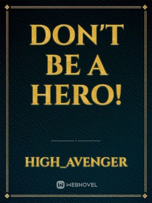 Don't be a hero!