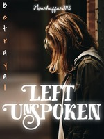 Left Unspoken and Came Unnoticed (The Betrayal Series)