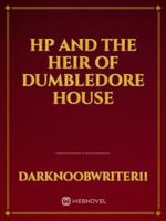 HP and the heir of Dumbledore house