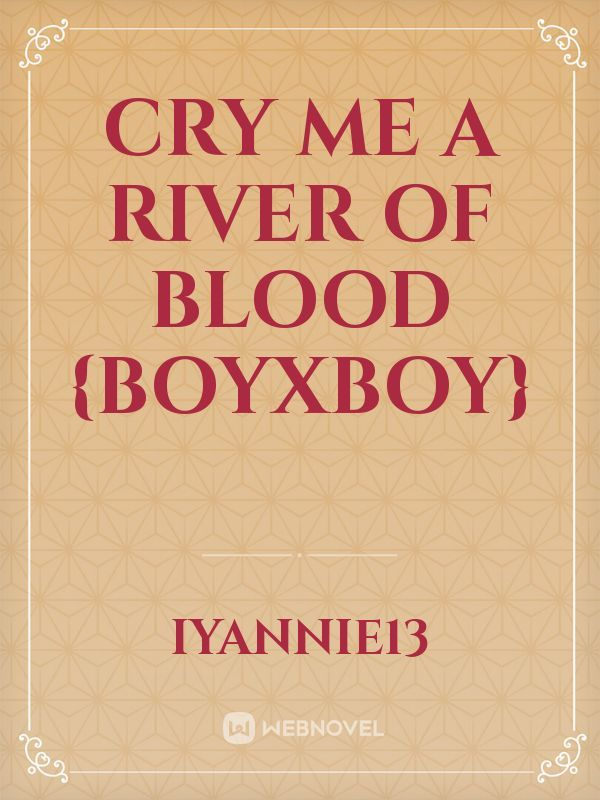 Cry Me A River Of Blood {BoyxBoy}