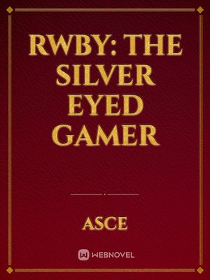 RWBY: The Silver Eyed Gamer