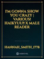I'm Gonna Show You Crazy | Various! Haikyuu!! X Male Reader