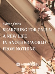 Searching for Calla: A new life in another world from nothing
